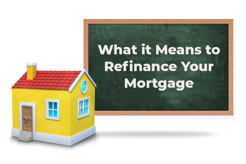 What it Means to Refinance Your Mortgage