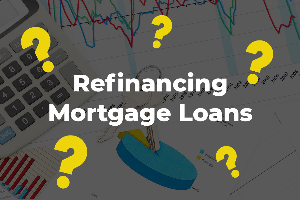 What are the Things You Need to Consider Before Refinancing Mortgage Loans?