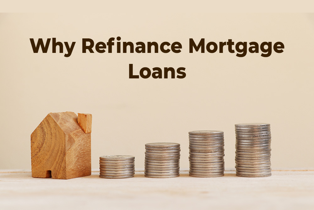 Why Refinance Mortgage Loans?